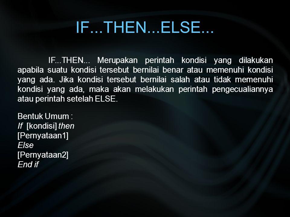 IF...THEN...ELSE... Bentuk Umum : If [kondisi] then [Pernyataan1] Else